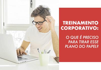 Treinamento Corporativo: o que é preciso para tirar esse plano do papel?